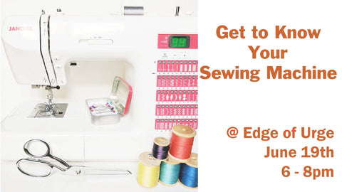 Get to know your sewing machine June 19th