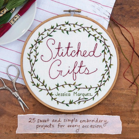 Stitched Gifts - 25 Simple and Sweet Embroidery Projects for Every Occasion