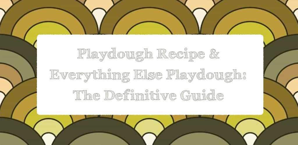 Playdough Recipe & Everything Else Playdough - The Definitive Guide