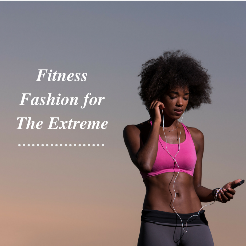 Fitness Fashion for The Extreme