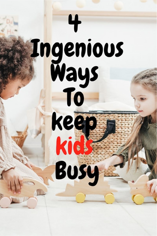 4 Ingenious Ways to Keep Kids Busy