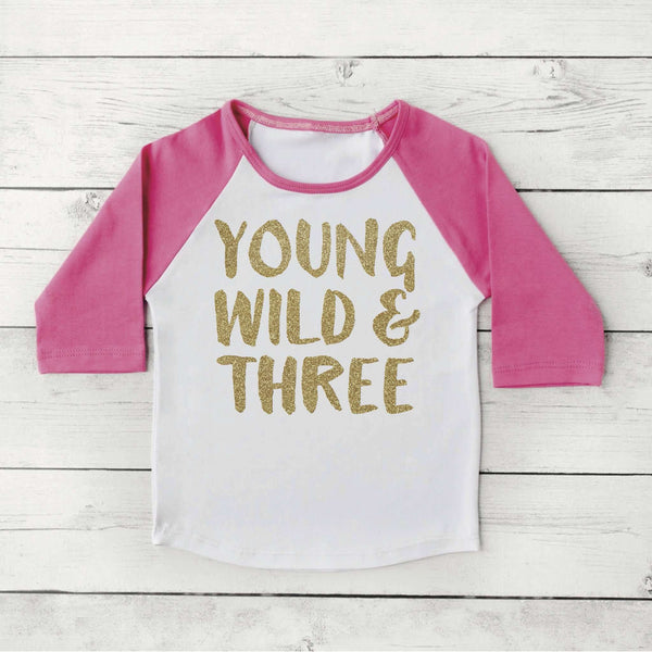 Girl Third Birthday Shirt Young Wild And Three Three Year Old Birthday Outfit Raglan Toddler Fashion 180 - Bump and Beyond Designs