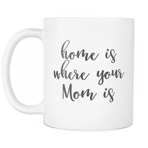 Coffee Mug for Moms, Home is Where Your Mom is
