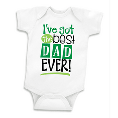 I've Got the Best Dad Ever First Father's Day Bodysuit, Father's Day Gift for Daddy