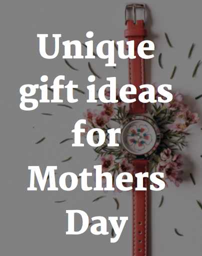 Unique gift ideas for Mothers Day