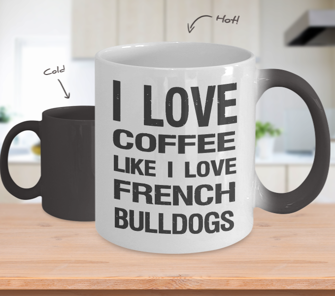 I Love Coffee Like I Love French Bulldogs - Dog Lover Color Changing Mug Gift