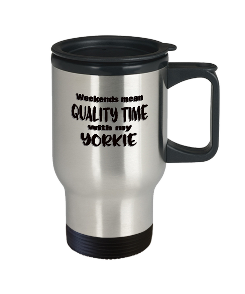 Yorkie Dog Lover Travel Mug - Weekends Mean Quality Time - Funny Saying for Yorkshire Terrier