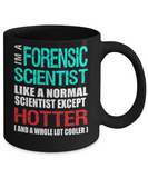 Forensic Scientist Gift Mug - Fun Slogan - Hotter and Cooler