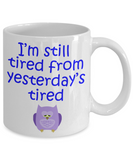 Still Tired from Yesterday's Tired Mug - The VIP Emporium