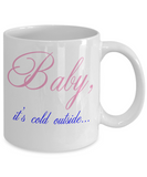Baby it's cold outside 11oz mug