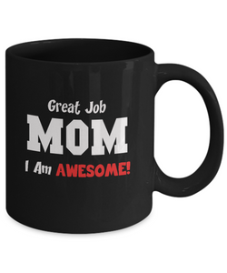 Mom Gift Mug - Great Job, I'm Awesome