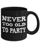 Never Too Old to Party Ceramic Mug - The VIP Emporium