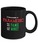Paramedic Gift Mug - Sarcastic Humor - Fame and Money - The VIP Emporium