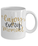 Enjoy Every Moment Mug - Inspirational Message - The VIP Emporium