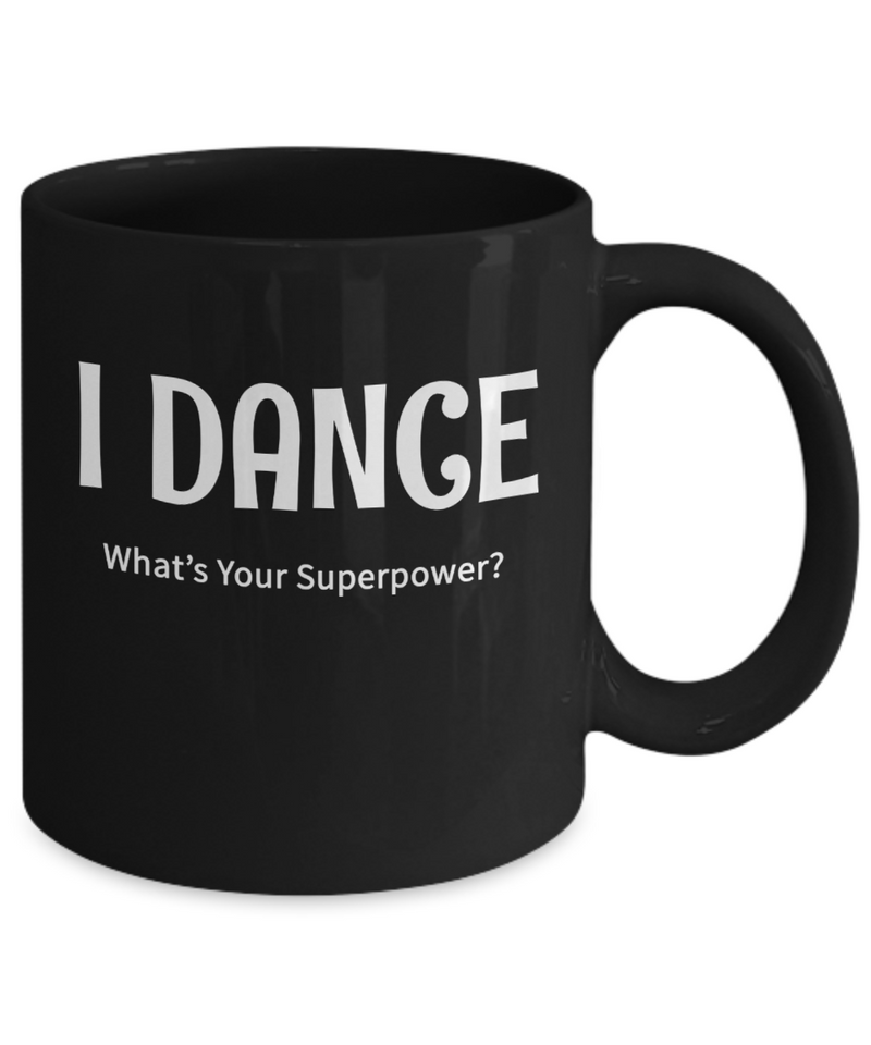 I Dance - What's Your Superpower? - Gift Mug for dancer
