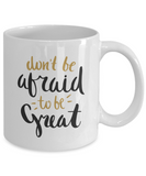 inspirational mugs - don't be afraid to be great