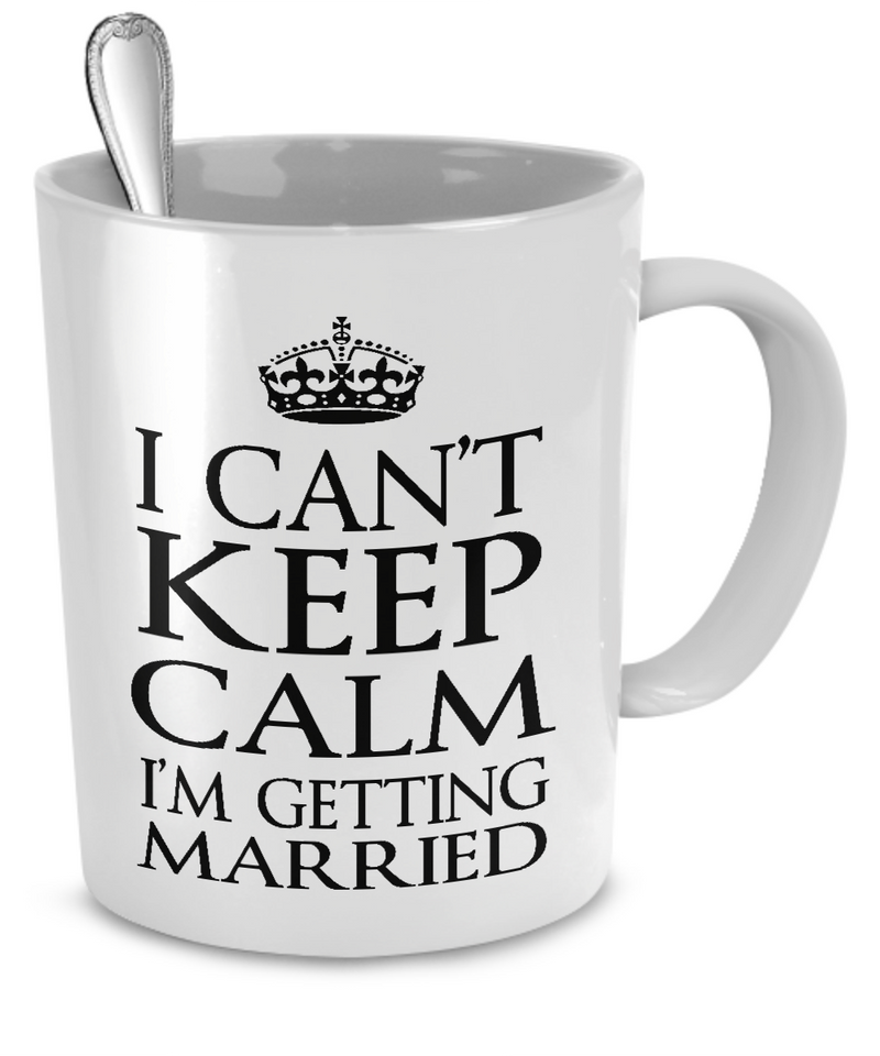Keep Calm? I'm Getting Married! - The VIP Emporium