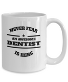 Awesome Dentist Gift Coffee Mug - Never Fear