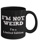 I'm Not Weird I'm a Limited Edition funny mug - The VIP Emporium