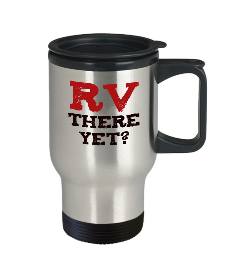 RV There Yet - Funny Message Travel Mug for Campers