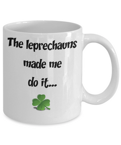 The Leprechauns Made Me Do It - Funny Irish Mug