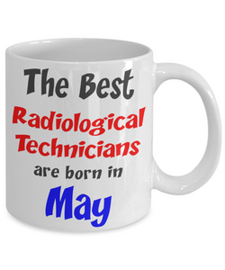 Radiological Technician Birthday Gift Mug - May Birthday Gift - 11oz Ceramic, Printed in USA