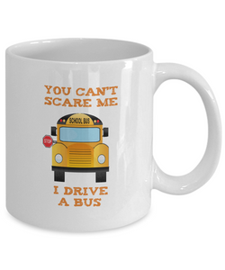 School Bus Driver Gift Mug - You Can't Scare Me