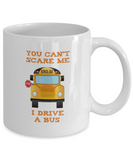 School Bus Driver Gift Mug - You Can't Scare Me - The VIP Emporium