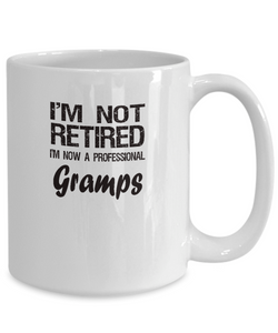 Retired Gramps Gift - I'm Not Retired - Fun Message