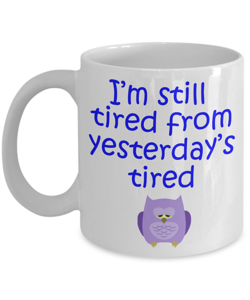 Still Tired from Yesterday's Tired Mug