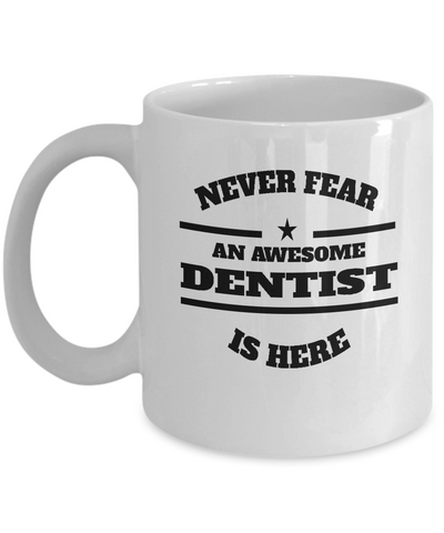 Awesome Dentist Gift Coffee Mug - Never Fear - The VIP Emporium