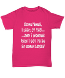 Romantic Message Shirt - Sometimes I Look At You - Valentine's Gift
