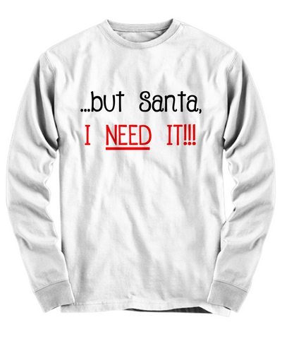 But Santa I Need It funny Christmas shirt - The VIP Emporium