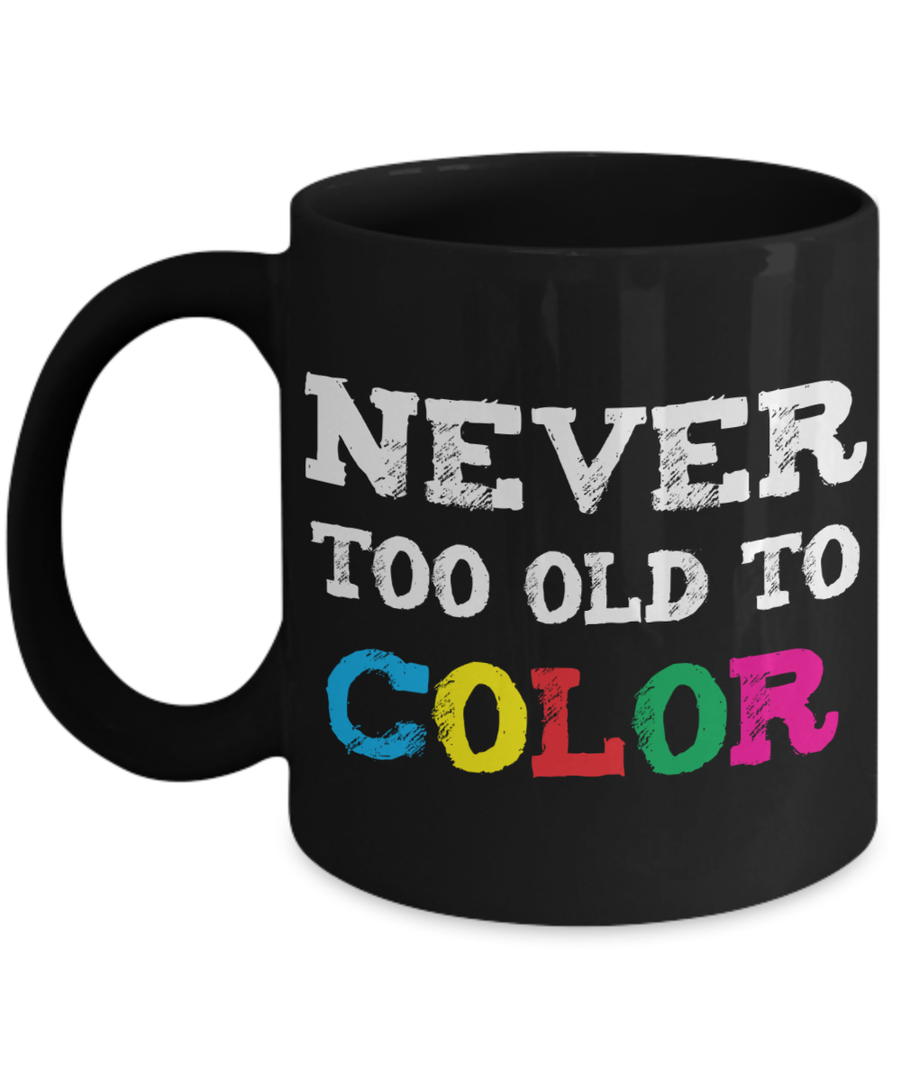 Never Too Old to Color - 11oz Ceramic Mug