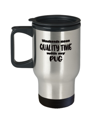 Pug Dog Lover Travel Mug - Weekends Mean Quality Time - Funny Saying - The VIP Emporium