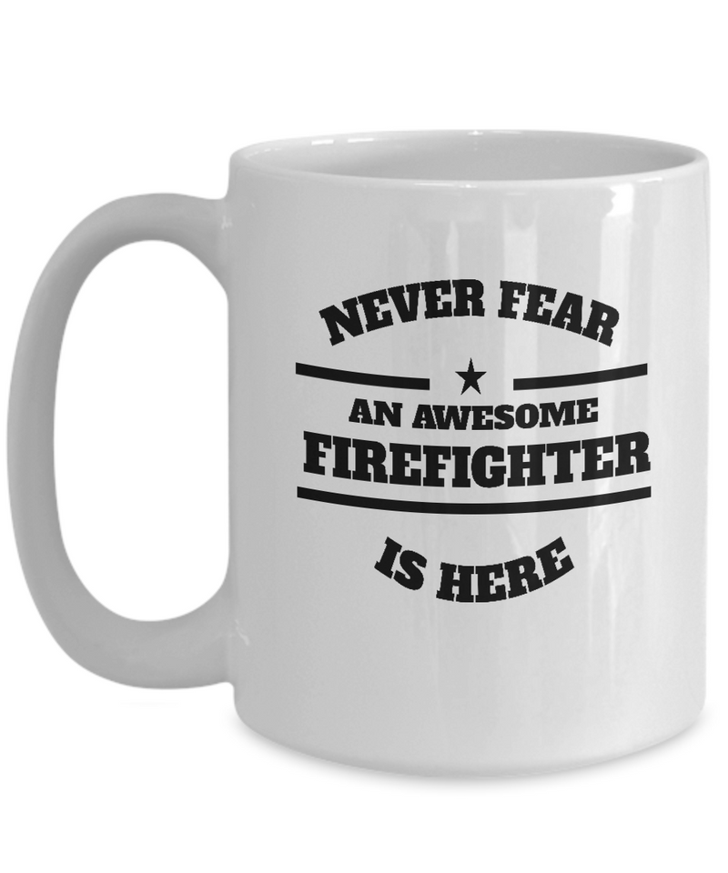 Awesome Firefighter Gift Coffee Mug - Never Fear