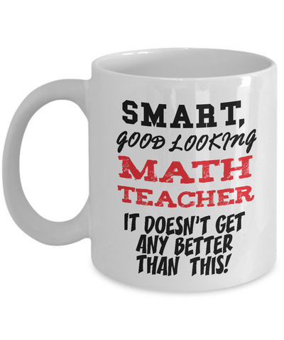 Smart Good-Looking Math Teacher Gift Mug - The VIP Emporium