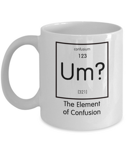 Funny Science Gift - Um? The Element of Confusion Mug - The VIP Emporium