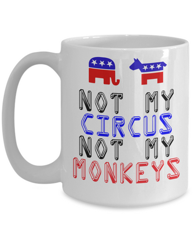 US Politics Mug - Not My Circus - 15oz - The VIP Emporium