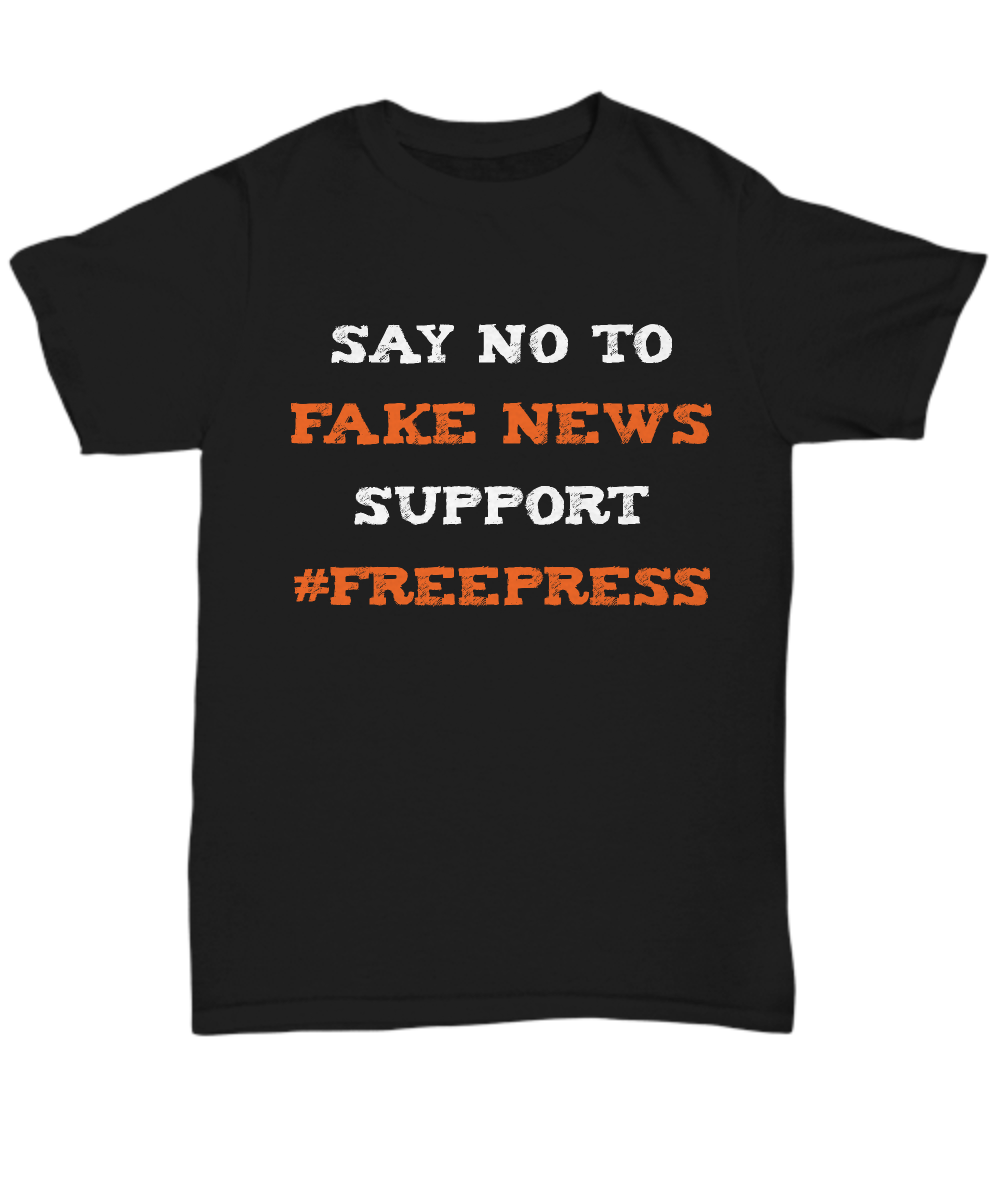 Say No To Fake News shirt - Support a Free Press
