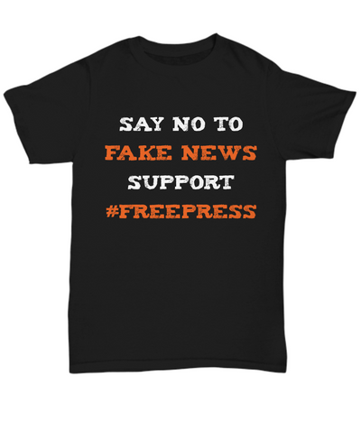 Say No To Fake News shirt - Support a Free Press - The VIP Emporium