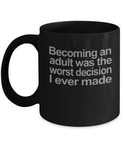Becoming an Adult funny sarcasm message mug