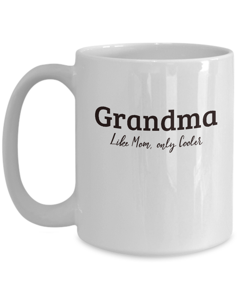 Grandma Gift Mug - Like Mom, only Cooler - Grandparent's Day, Birthday Gift Cup
