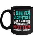 Bioanalytical Scientist Gift Mug - Hotter and Cooler - Fun Slogan