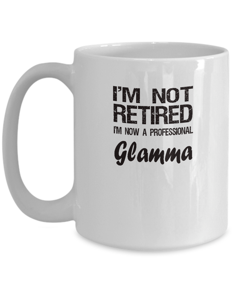 Retired Glamma Gift - I'm Not Retired - Fun Message