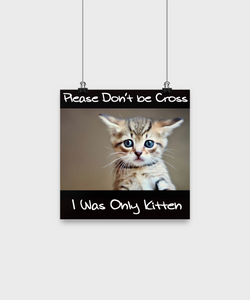 Cat Lover Poster: Don't be Cross, I Was Only Kitten - The VIP Emporium