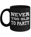 Never Too Old to Party Ceramic Mug