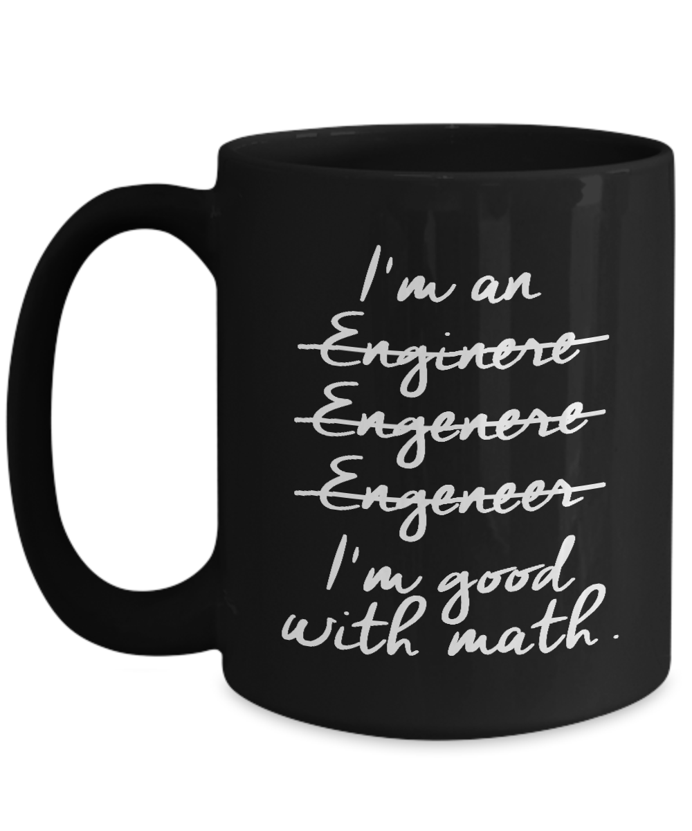 I'm an Engineer - I'm Good with Math 15oz Mug