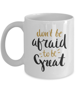 inspirational mugs for men - don't be afraid to be great