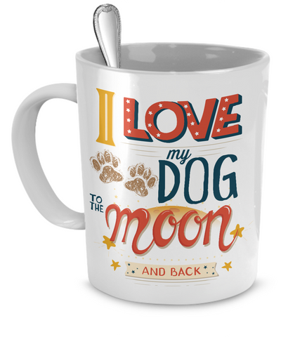 I Love My Dog to The Moon and Back - The VIP Emporium